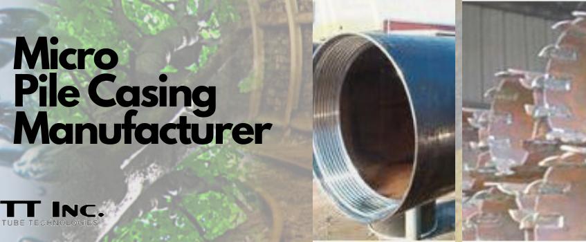 Micro Pile Casing Manufacturer